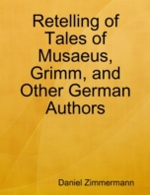 (ebook) Retelling of Tales of Musaeus, Grimm, and Other German Authors
