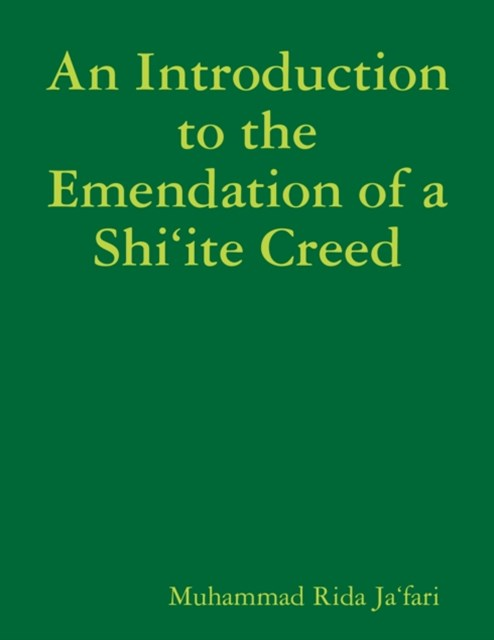 Introduction to the Emendation of a Shi'ite Creed