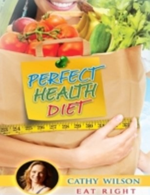 Perfect Health Diet: Eat Right