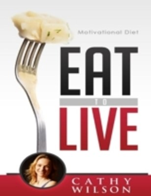 Eat to Live: Motivational Diet