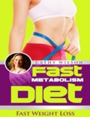 Fast Metabolism Diet: Fast Weight Loss