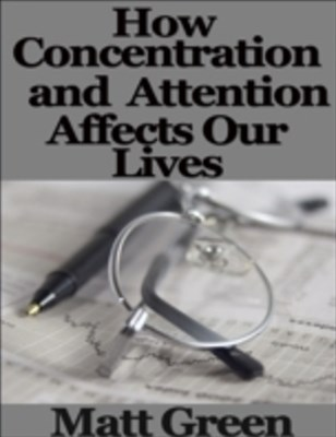 (ebook) How Concentration and Attention Affects Our Lives