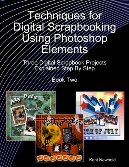 (ebook) Techniques for Digital Scrapbooking Using Photoshop Elements Book Two: Three Digital Scrapbook Projects Explained Step By Step