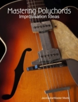 Mastering Polychords - Improvisation Ideas