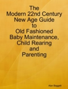 (ebook) Modern 22nd Century New Age Guide to Old Fashioned Baby Maintenance, Child Rearing and Parenting - Humour General Humour