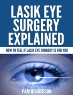 (ebook) Lasik Eye Surgery Explained - How  to Tell If Lasik Eye Surgery Is for You - Science & Technology