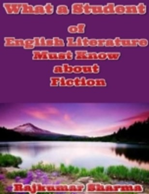 What a Student of English Literature Must Know About Fiction