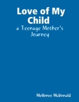 Love of My Child : A Teenage Mother's Journey