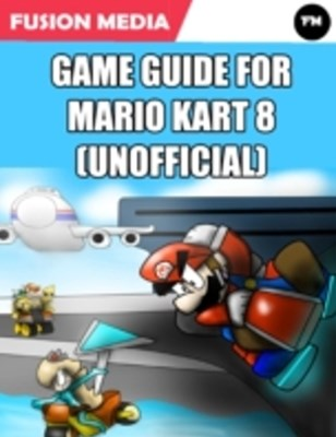 (ebook) Game Guide for Mario Kart 8 (Unofficial)