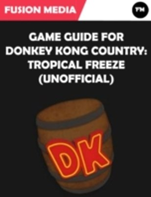 (ebook) Game Guide for Donkey Kong Country: Tropical Freeze (Unofficial)