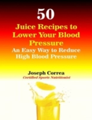 (ebook) 50 Juice Recipes to Lower Your Blood Pressure
