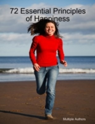 72 Essential Principles of Happiness