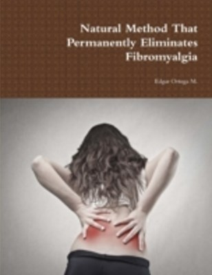 (ebook) Natural Method That Permanently Eliminates Fibromyalgia