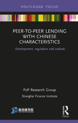 Peer-to-Peer Lending with Chinese Characteristics: Development, Regulation and Outlook