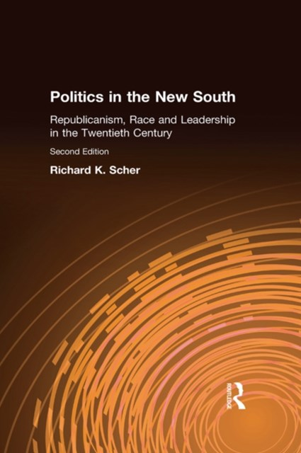 (ebook) Politics in the New South: Republicanism, Race and Leadership in the Twentieth Century