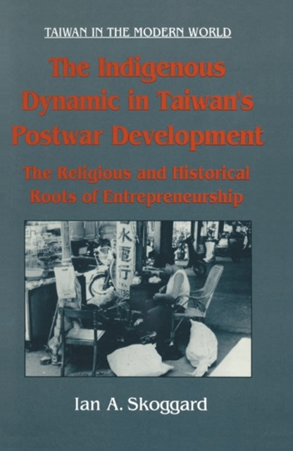 (ebook) The Indigenous Dynamic in Taiwan's Postwar Development: Religious and Historical Roots of Entrepreneurship