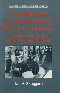 (ebook) The Indigenous Dynamic in Taiwan's Postwar Development: Religious and Historical Roots of Entrepreneurship - Business & Finance Ecommerce