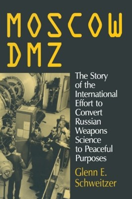 (ebook) Moscow DMZ: The Story of the International Effort to Convert Russian Weapons Science to Peaceful Purposes