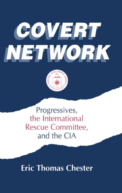 Covert Network: Progressives, the International Rescue Committee and the CIA