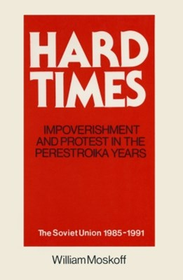 Hard Times: Impoverishment and Protest in the Perestroika Years - Soviet Union, 1985-91