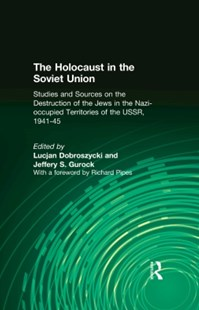 (ebook) The Holocaust in the Soviet Union: Studies and Sources on the Destruction of the Jews in the Nazi-occupied Territories of the USSR, 1941-45 - History Modern