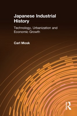 (ebook) Japanese Industrial History: Technology, Urbanization and Economic Growth