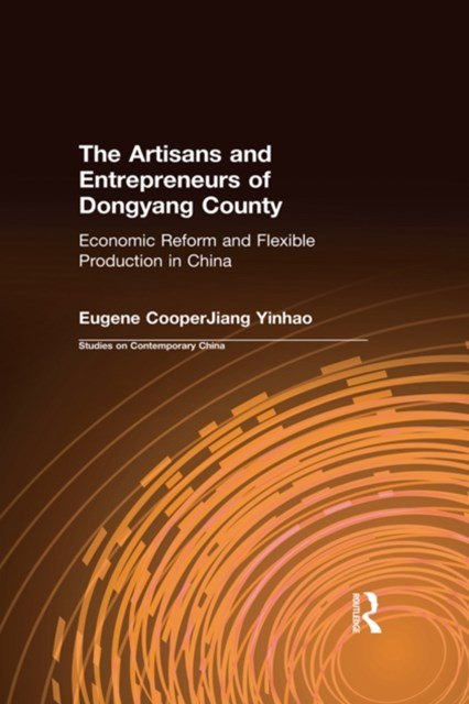 (ebook) The Artisans and Entrepreneurs of Dongyang County: Economic Reform and Flexible Production in China