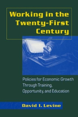Working in the 21st Century: Policies for Economic Growth Through Training, Opportunity and Education