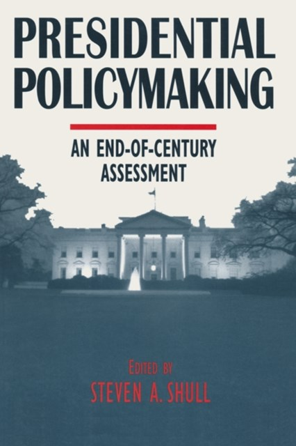Presidential Policymaking: An End-of-century Assessment