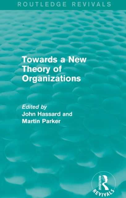 Routledge Revivals: Towards a New Theory of Organizations (1994)