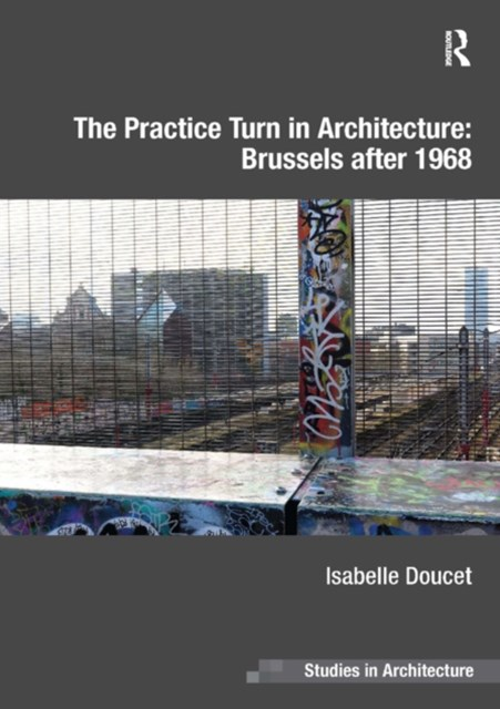 (ebook) The Practice Turn in Architecture: Brussels after 1968