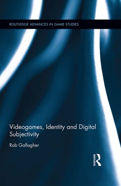 Videogames, Identity and Digital Subjectivity