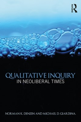Qualitative Inquiry in Neoliberal Times