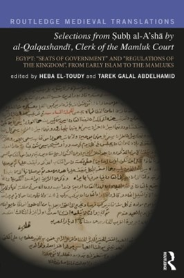 Selections from Subh al-A'shā by al-Qalqashandi, Clerk of the Mamluk Court
