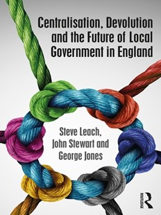 (ebook) Centralisation, Devolution and the Future of Local Government in England - Politics Political Issues