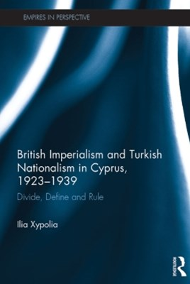 British Imperialism and Turkish Nationalism in Cyprus, 1923-1939