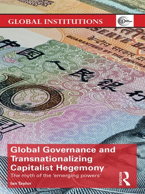 Global Governance and Transnationalizing Capitalist Hegemony