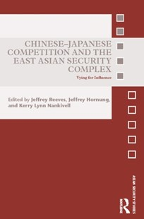 (ebook) Chinese-Japanese Competition and the East Asian Security Complex - History Asia