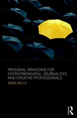 Personal Branding for Entrepreneurial Journalists and Creative Professionals