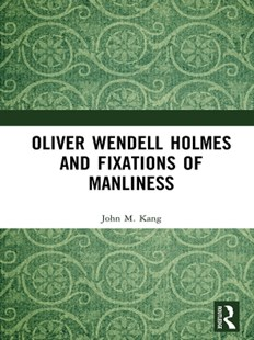 (ebook) Oliver Wendell Holmes and Fixations of Manliness - Reference Law