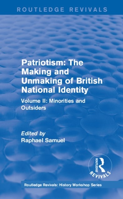 Routledge Revivals: Patriotism: The Making and Unmaking of British National Identity (1989)