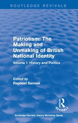 (ebook) Routledge Revivals: Patriotism: The Making and Unmaking of British National Identity (1989)