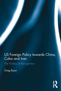 (ebook) US Foreign Policy towards China, Cuba and Iran - Politics Political Issues