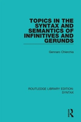 Topics in the Syntax and Semantics of Infinitives and Gerunds