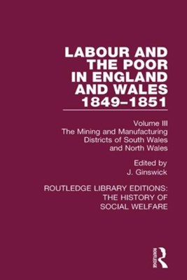 Labour and the Poor in England and Wales - The letters to The Morning Chronicle from the Correspondants in the Manufacturing and Mining Districts, the Towns of Liverpool and Birmingham, and the Rural Districts