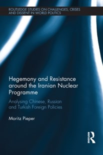 (ebook) Hegemony and Resistance around the Iranian Nuclear Programme - Politics Political Issues