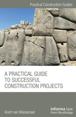Practical Guide to Successful Construction Projects