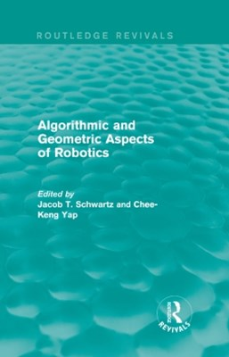 Algorithmic and Geometric Aspects of Robotics (Routledge Revivals)