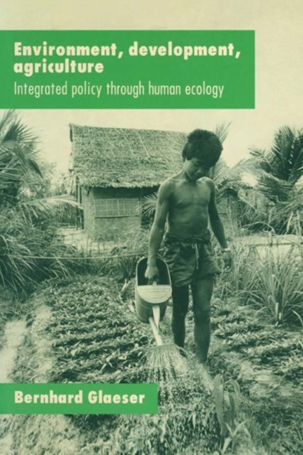 (ebook) Environment, Development, Agriculture: Integrated Policy through Human Ecology