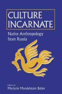 (ebook) Culture Incarnate: Native Anthropology from Russia - Politics Political Issues